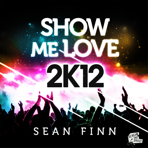 Sean Finn - Show Me Love 2K12 ( Original Mix )