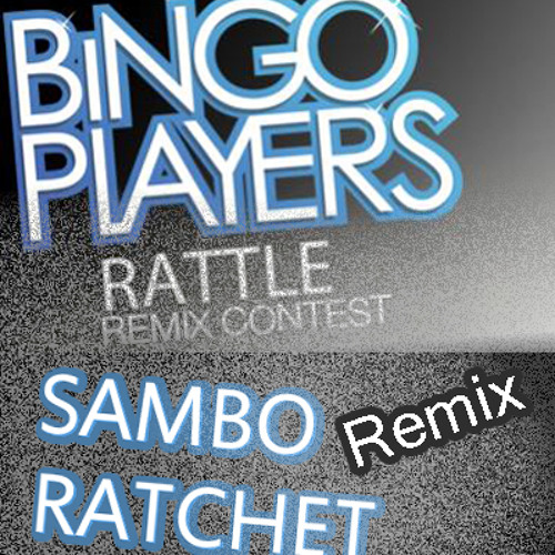 Bingo Players - Rattle (SamboRatchet Remix) [Now with Free Download]