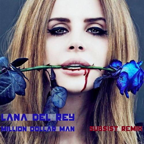 Lana Del Rey - Million Dollar Man (Subsist Remix)