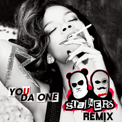 Rihanna - You Da One (The Stalkers Remix)