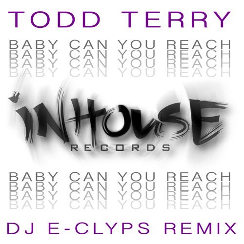 """Todd Terry """"Baby Can You Reach"""" (DJ E-Clyps Remix)"""