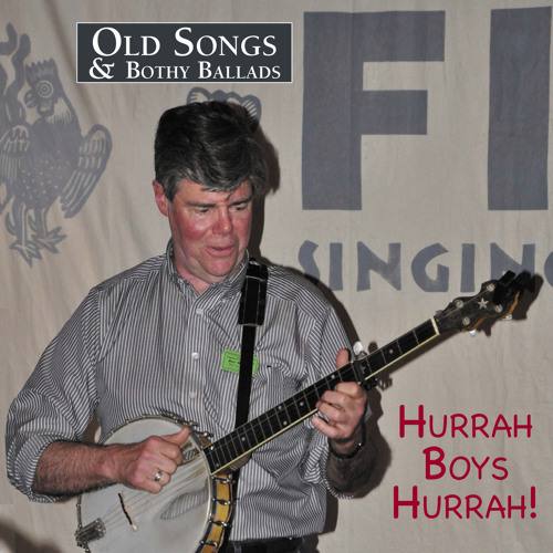 Old Songs & Bothy Ballads 7: Hurrah Boys Hurrah!