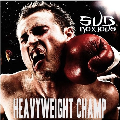SUBNOXIOUS-HEAVYWEIGHT CHAMP