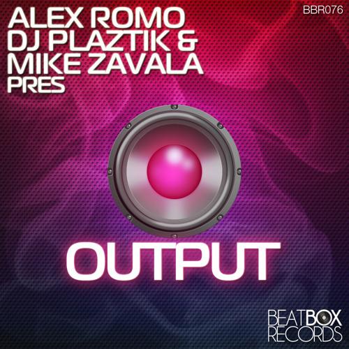 Alex Romo , Dj Plaztik & Mike Zavala - Output (Original Mix)