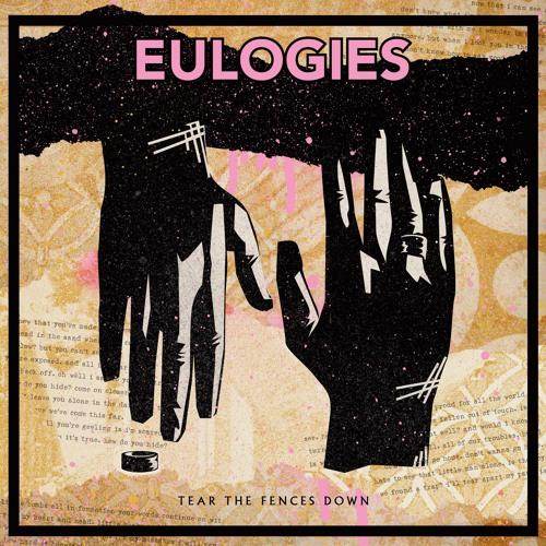 Eulogies - Tear The Fences Down