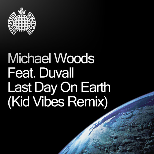 Michael Woods Feat. Duvall - Last Day On Earth (Kid Vibes Remix) *** Free Download ***