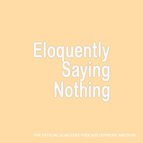 ESN065 : Eloquently Saying Nothing 065