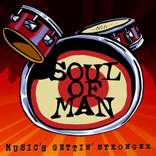 SOUL OF MAN - MUSIC'S GETTIN' STRONGER - free download!