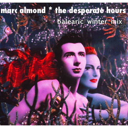Marc Almond - The Desperate Hours - Leon DeeJay Balearic Winter Mix