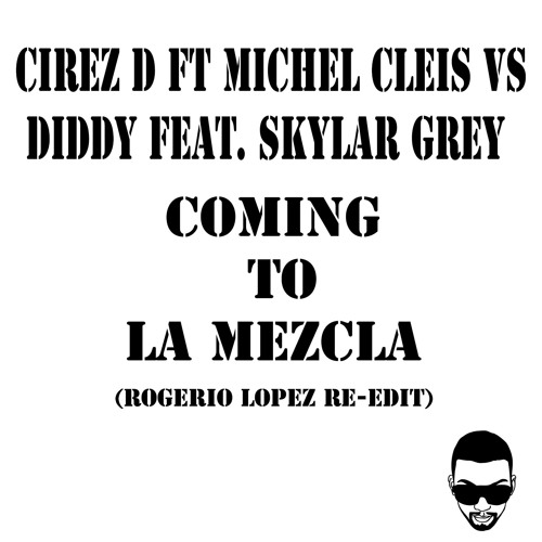 [FREE DOWNLOAD]CirezD,MichelCleis Vs Diddy ft. SkylarGrey-Coming To La Mezcla (RogerioLopez Re-Edit)