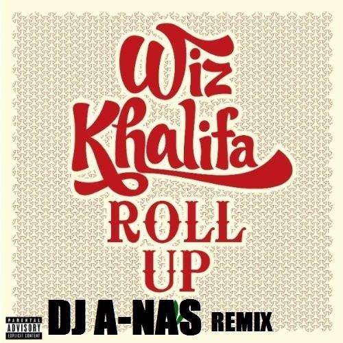 Wiz Khalifa : Roll Up (DJ A-NAS Remix)