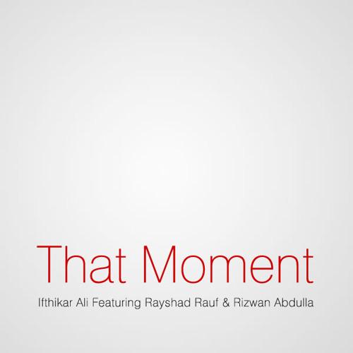 That Moment (Original) - Ifthi Feat. Rayshad Rauf, Rizwan Abdulla