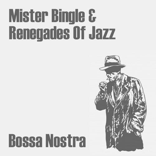"Mister Bingle & Renegades Of Jazz ""Bossa Nostra"""