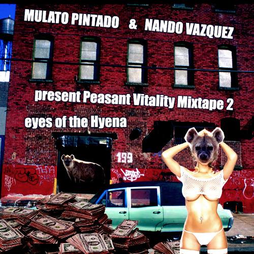 Mutado Pintado & Nando Vazquez present Peasant Vitality Mixtape 2 ~Eyes of the Hyena~