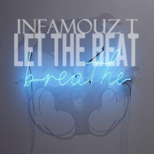 Let the Beat Breathe  By Infamouz T