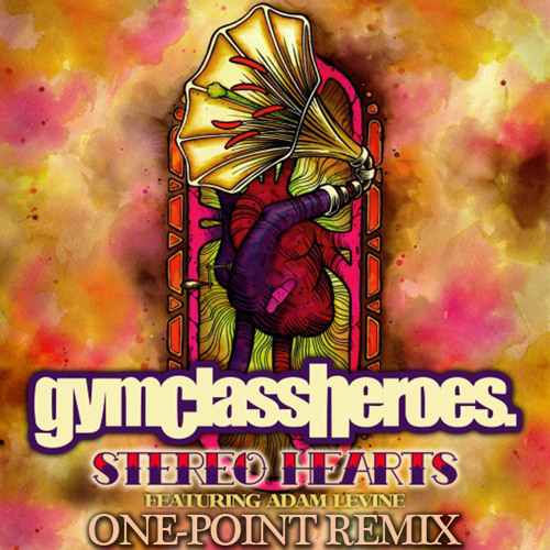 Gym Class Heroes feat. Adam Levine - Stereo Hearts (One-Point Remix)