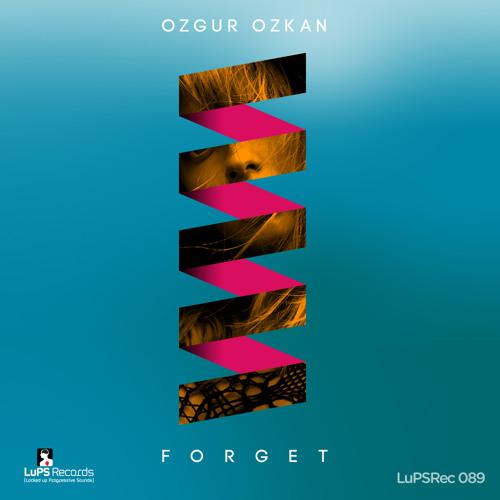 Ozgur Ozkan - Forget (Original Mix) [LuPS Records]