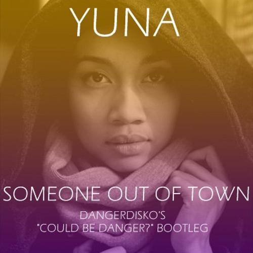 "Yuna - Someone Out Of Town (DANGERDISKO's ""Could Be Danger?"" Bootleg)"