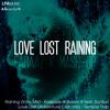 Love Lost Raining (Faraaz K Mash-up) Kaskade & Adam K ft. SunSun Vs Temper Trap (Adventure Club mix)