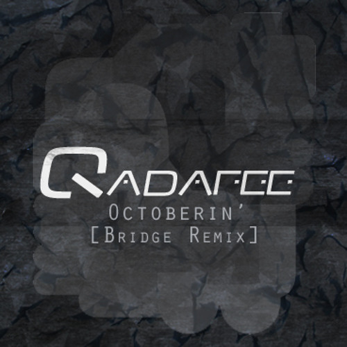 Qadafee - Octoberin' (Bridge Remix)
