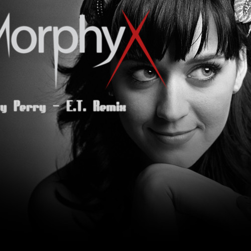 Katy Perry - E.T. (Morphyx Drum and Bass Remix)