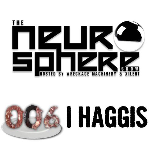 The Neurosphere Show [006]: Haggis