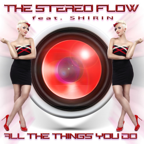 THE STEREO FLOW ft SHIRIN - ALL THE THINGS YOU DO (VIDEO EDIT)  #1 Dance and Crossover Charts