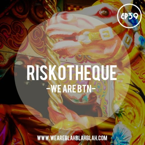 WeAreBlahBlahBlah EP39 (WeAreBTN) Mixed Riskotheque
