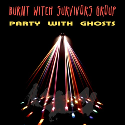 Burnt Witch Survivors Group // PARTY WITH GHOSTS