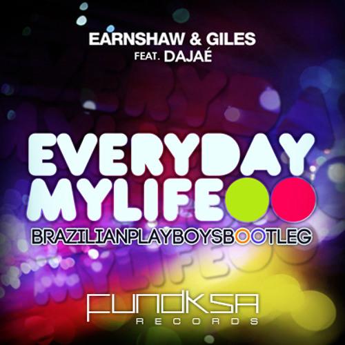 Earnshaw & Giles feat. Dajaé - Everyday my life (Brazilian Playboys Bootleg) [DOWNLOAD IN DESCRIPTION]