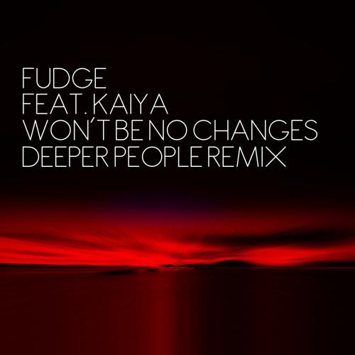 Fudge Feat. Kaiya - Won´t Be No Changes (Deeper People Remix)