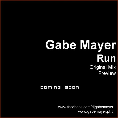 Gabe Mayer - Run - Original Mix - Preview - Coming Soon
