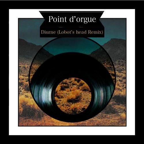Point d'orgue - Diurne (Lobot's head Remix)