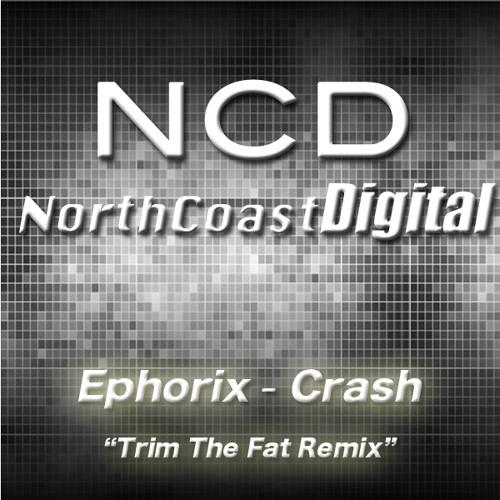 Ephorix - Crash (Trim The Fat Remix) [North Coast Digital]  *SoundCloud Edit*