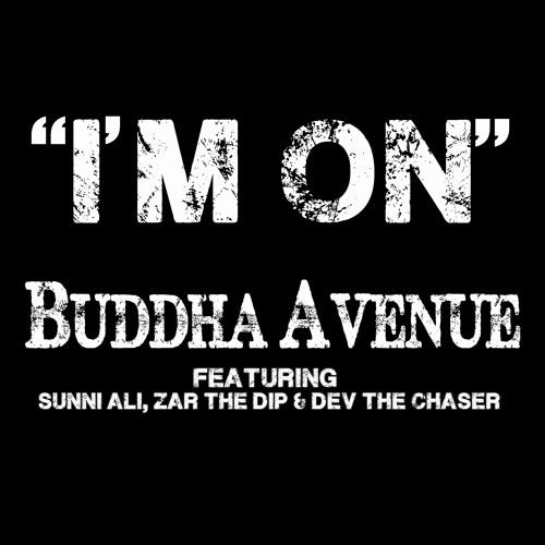 Im On (Bay Area Remix) Buddha Avenue Feat. Sunni Ali , Zar The Dip & Dev tha Chaser