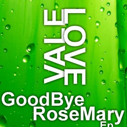Vale Love - GoodBye Rosemary