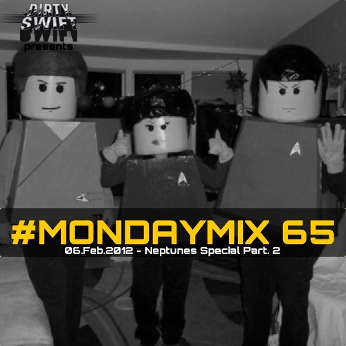 #MondayMix 65 by @dirtyswift - Neptunes Special Part. 2 - 06.Feb.2012 (Live Mix)