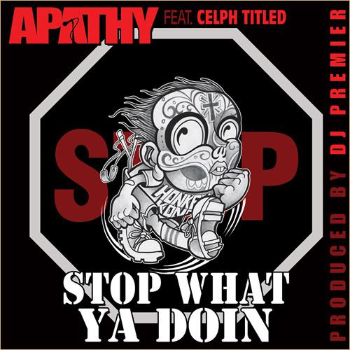 Stop What You Doin (noelz Vs. Apathy Vs. Celph Titled Vs. DJ Premier)