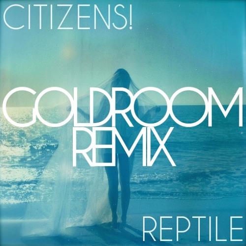 Citizens! - Reptile (Goldroom Remix)