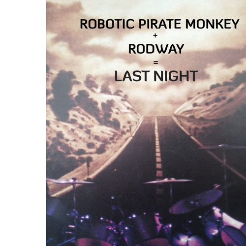 Rodway & Robotic Pirate Monkey - Last Night