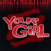 Asphalt & Trouble & Lakey - Your Girl (FREE 320 D/L - EXXXPILCIT LYRICS)