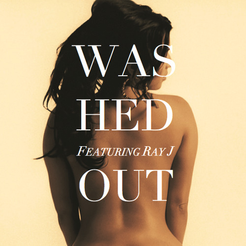 Sexy, Can I Feel It? (Washed Out + Ray J)