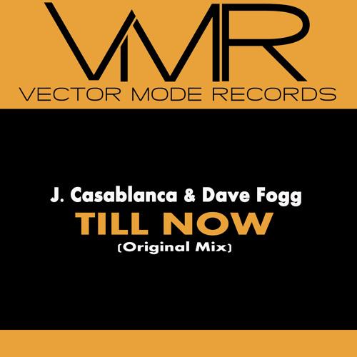 Till Now (Original Mix) J. Casablanca & Dave Fogg