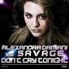 Alexandra Damiani Vs. Savage - Don't Cry Tonight (Alexandra Damiani Original Mix Radio Edit)
