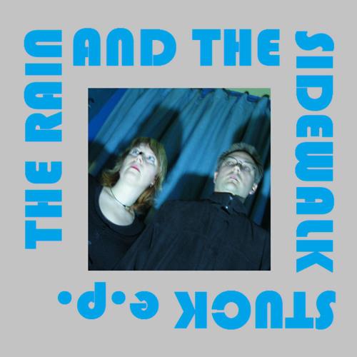 The Rain and the Sidewalk - Stuck EP