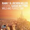 Rank 1 & Jochen Miller featuring Sarah Bettens - Wild And Perfect Day (Radio Mix)