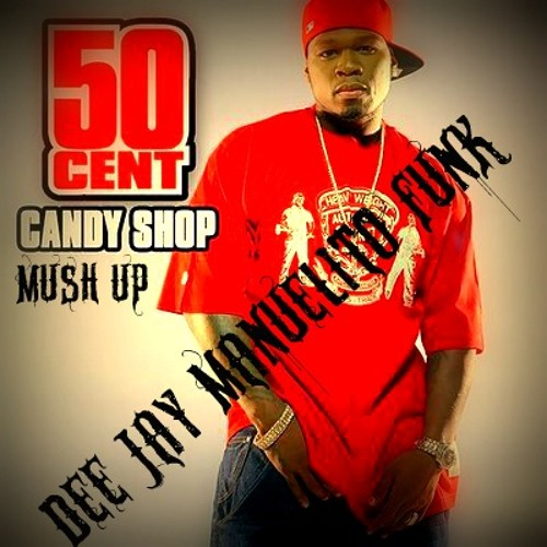 50 cent candy shop mush up - RMX Dee Jay Manuelito Funk