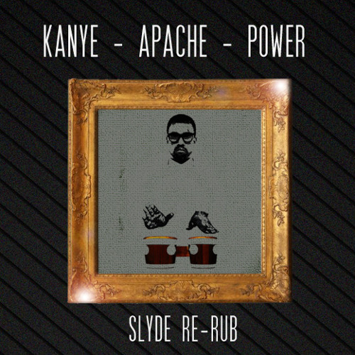 Kanye - Apache - Power - Slyde Re-Rub