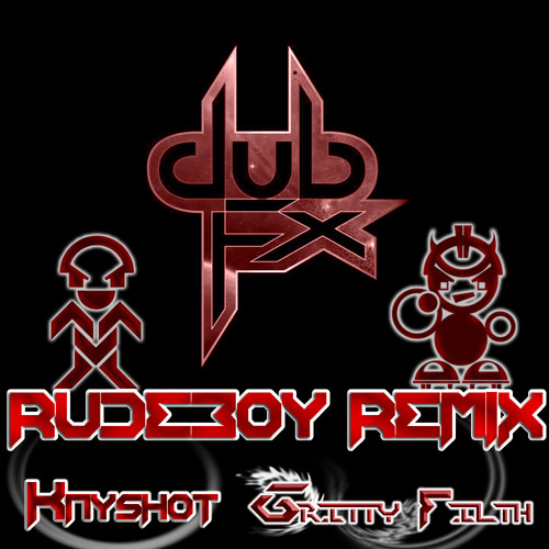 Dub FX - Rudeboy (Kayshot & Gritty Filth Remix) FREE 320 @ 500 plays