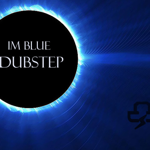 Im Blue Dubstep Remix